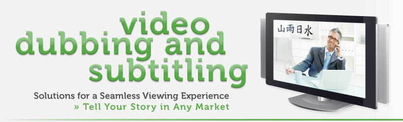 Video Dubbing and Subtitling